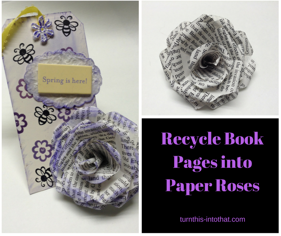 How To Recycle Book Pages Into Paper Roses Turn This Into That